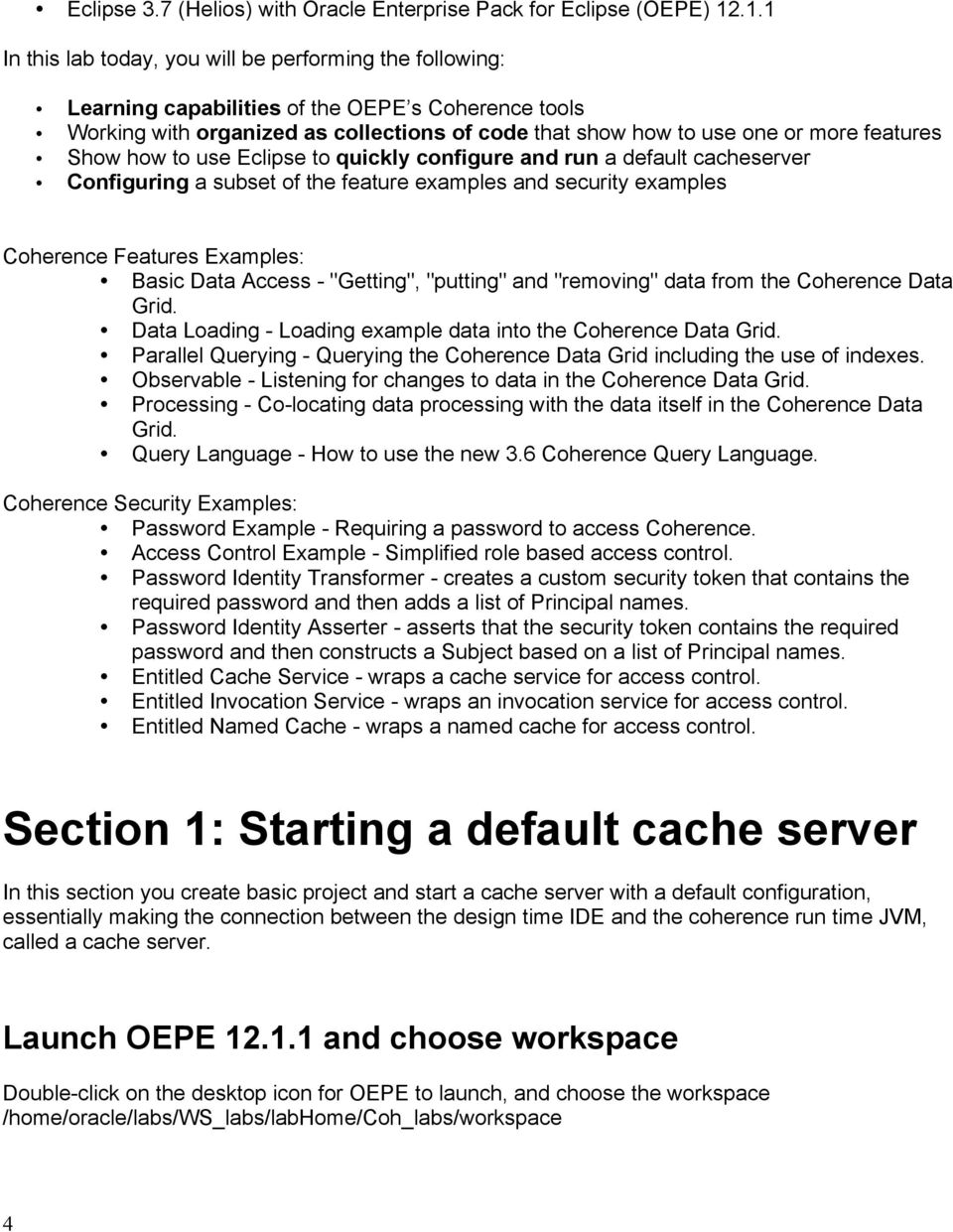 features Show how to use Eclipse to quickly configure and run a default cacheserver Configuring a subset of the feature examples and security examples Coherence Features Examples: Basic Data Access -