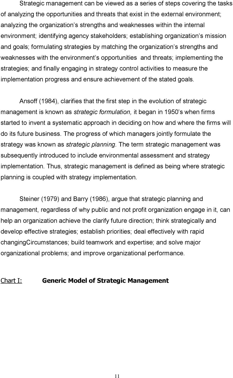 weaknesses with the environment s opportunities and threats; implementing the strategies; and finally engaging in strategy control activities to measure the implementation progress and ensure
