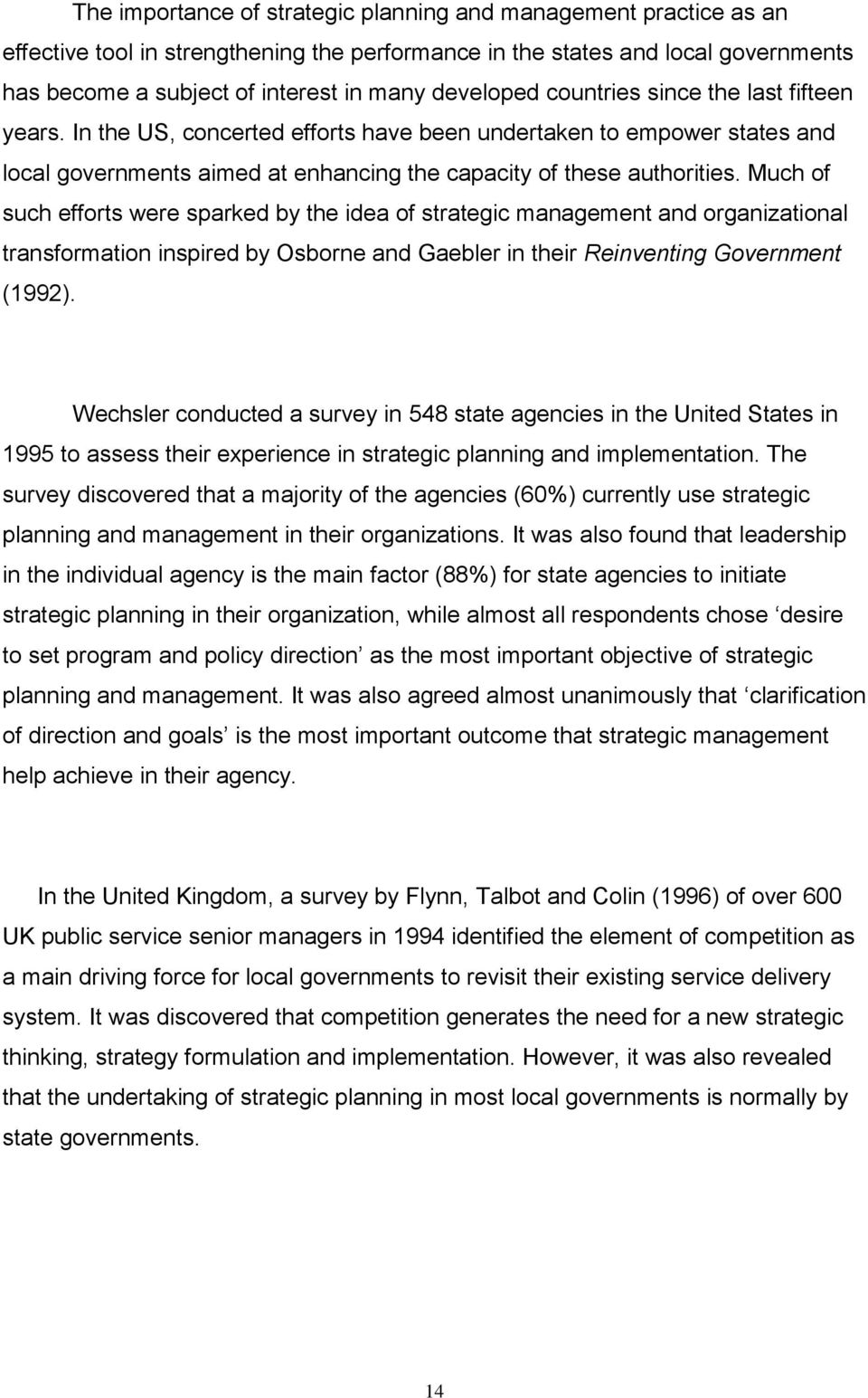 Much of such efforts were sparked by the idea of strategic management and organizational transformation inspired by Osborne and Gaebler in their Reinventing Government (1992).