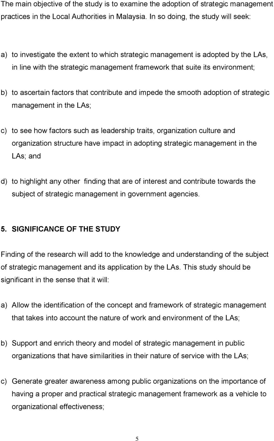 ascertain factors that contribute and impede the smooth adoption of strategic management in the LAs; c) to see how factors such as leadership traits, organization culture and organization structure