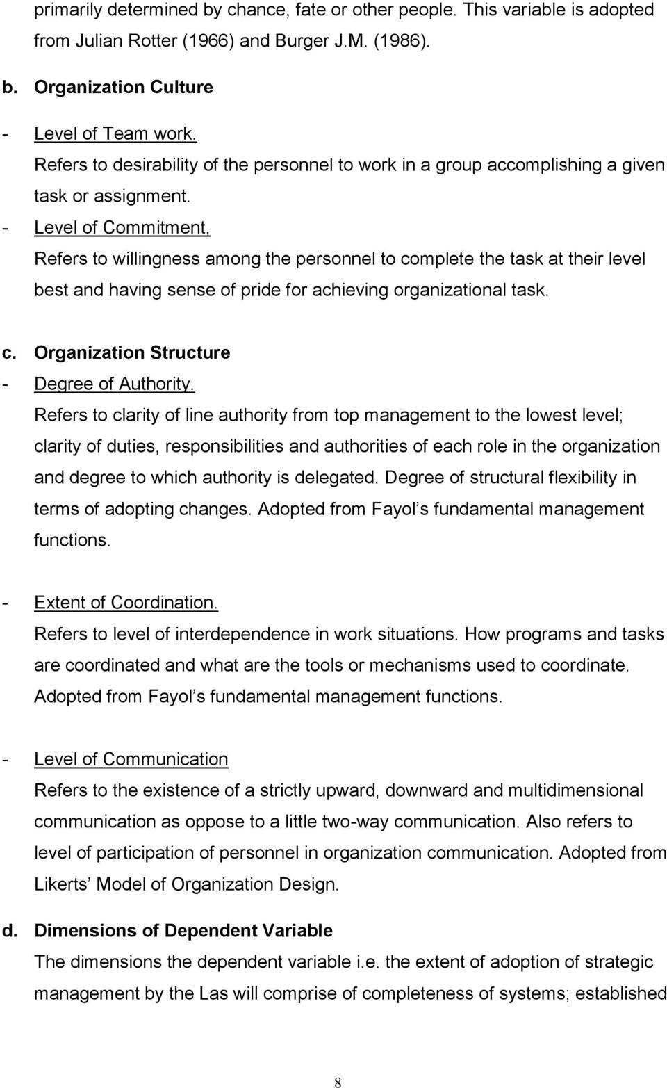 - Level of Commitment, Refers to willingness among the personnel to complete the task at their level best and having sense of pride for achieving organizational task. c. Organization Structure - Degree of Authority.