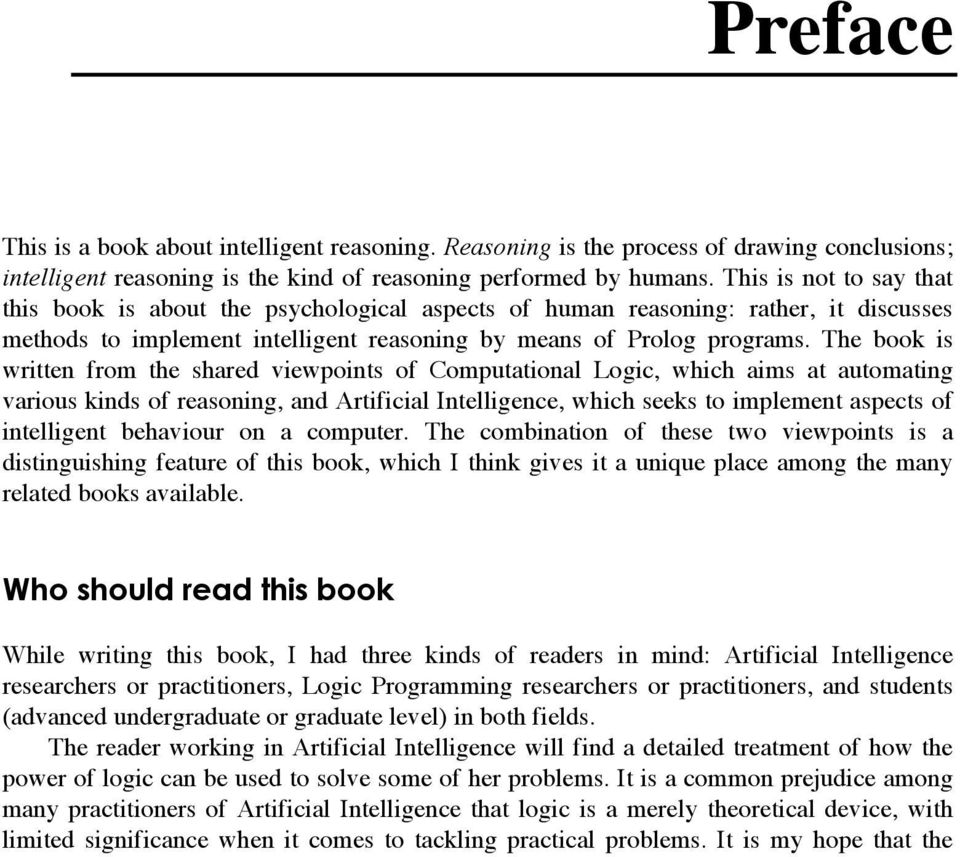 The book is written from the shared viewpoints of Computational Logic, which aims at automating various kinds of reasoning, and Artificial Intelligence, which seeks to implement aspects of