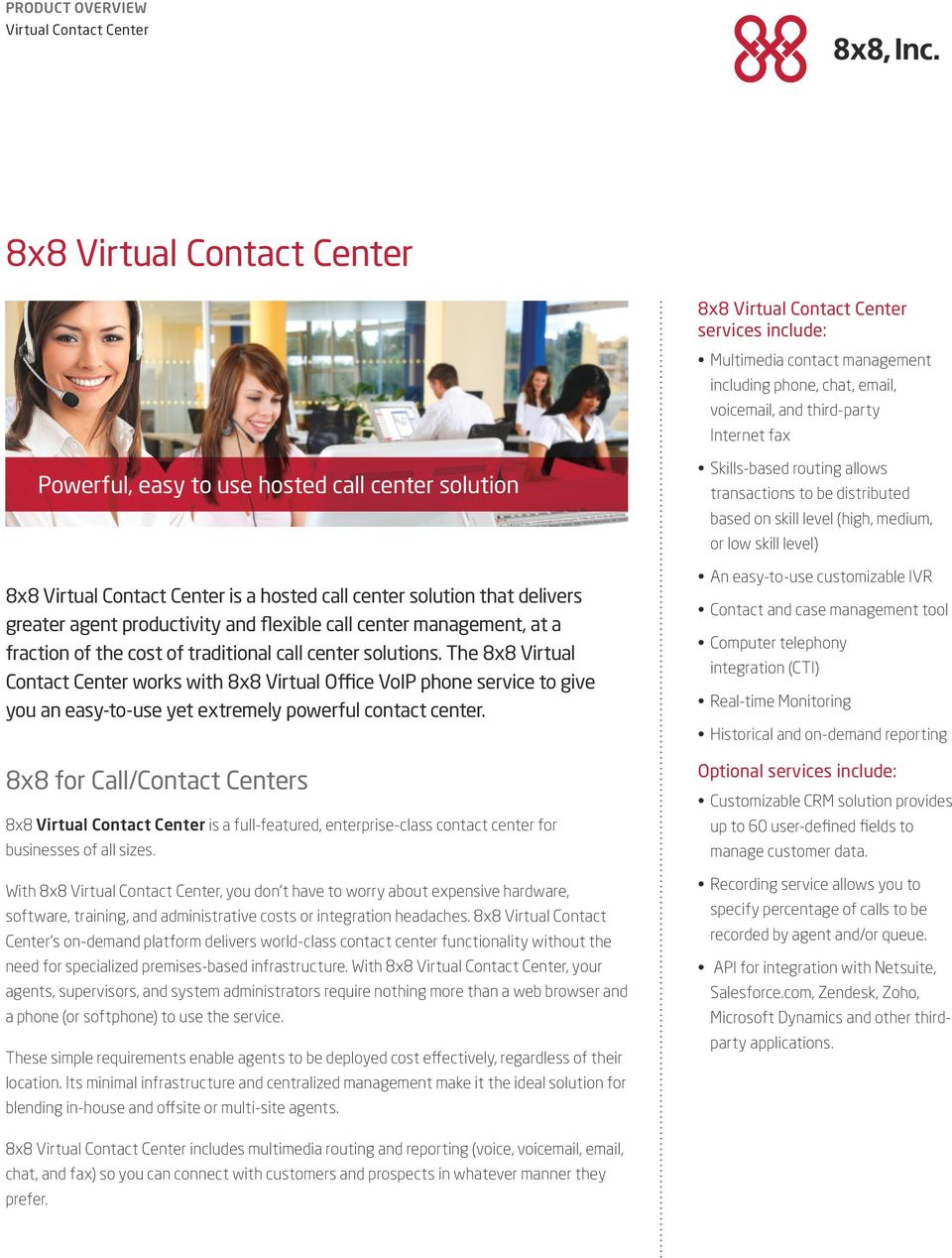 The 8x8 Virtual Contact Center works with 8x8 Virtual Office VoIP phone service to give you an easy-to-use yet extremely powerful contact center.