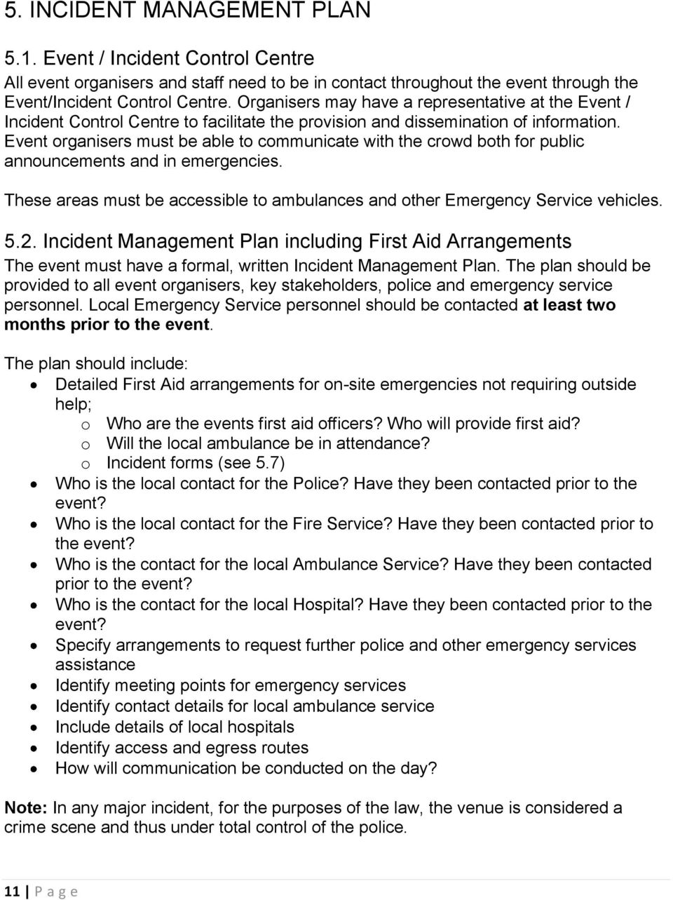 Event organisers must be able to communicate with the crowd both for public announcements and in emergencies. These areas must be accessible to ambulances and other Emergency Service vehicles. 5.2.