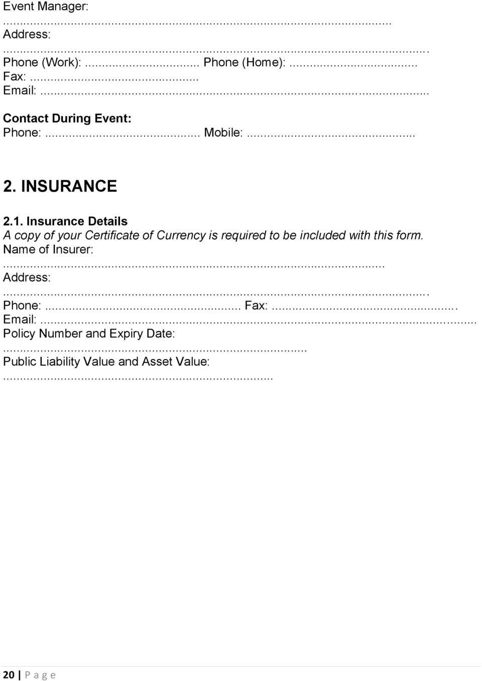 Insurance Details A copy of your Certificate of Currency is required to be included with this