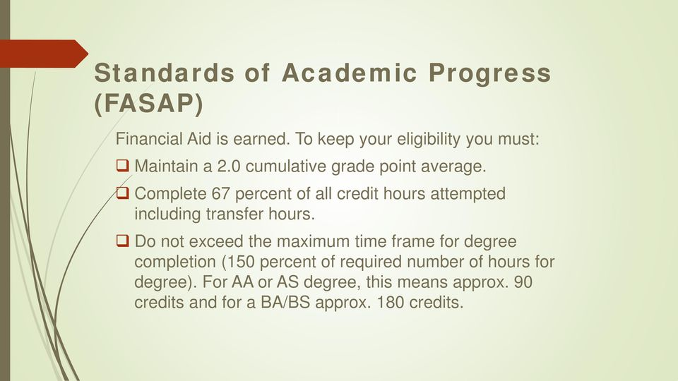 Complete 67 percent of all credit hours attempted including transfer hours.