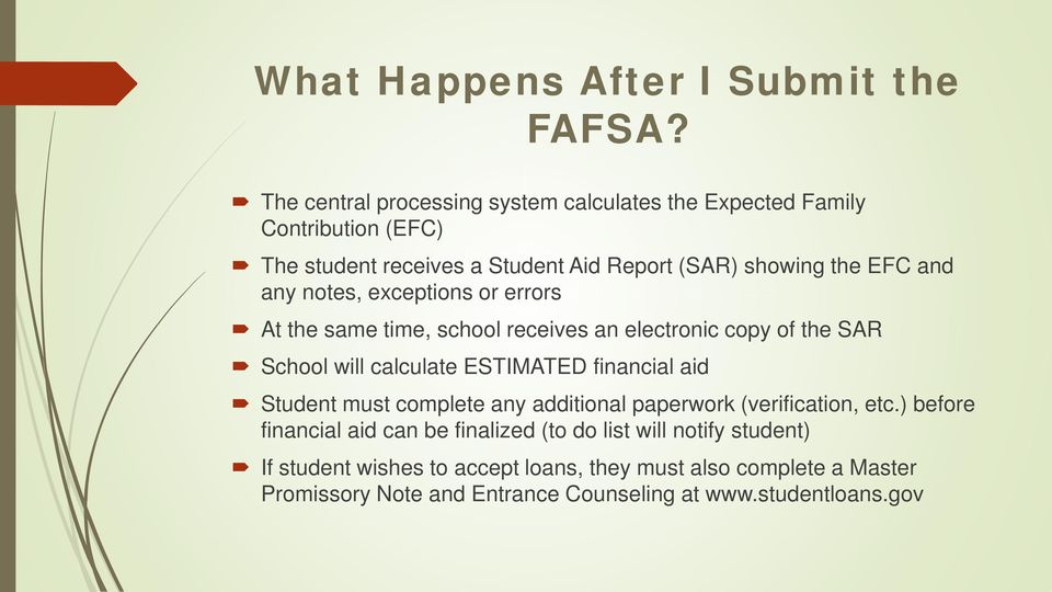 any notes, exceptions or errors At the same time, school receives an electronic copy of the SAR School will calculate ESTIMATED financial aid Student