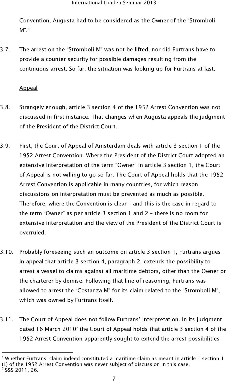 So far, the situation was looking up for Furtrans at last. Appeal 3.8. Strangely enough, article 3 section 4 of the 1952 Arrest Convention was not discussed in first instance.