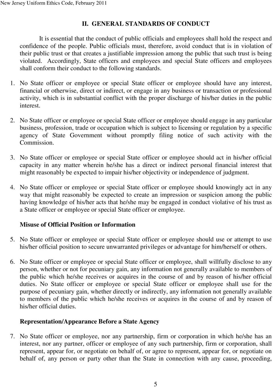 Accordingly, State officers and employees and special State officers and employees shall conform their conduct to the following standards. 1.