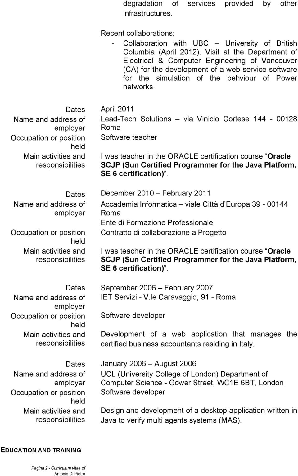 April 2011 Name and address of Lead-Tech Solutions via Vinicio Cortese 144-00128 Roma Occupation or position Software teacher Main activities and I was teacher in the ORACLE certification course