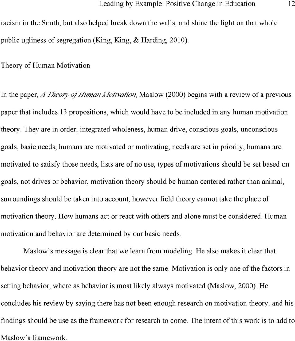 Theory of Human Motivation In the paper, A Theory of Human Motivation, Maslow (2000) begins with a review of a previous paper that includes 13 propositions, which would have to be included in any