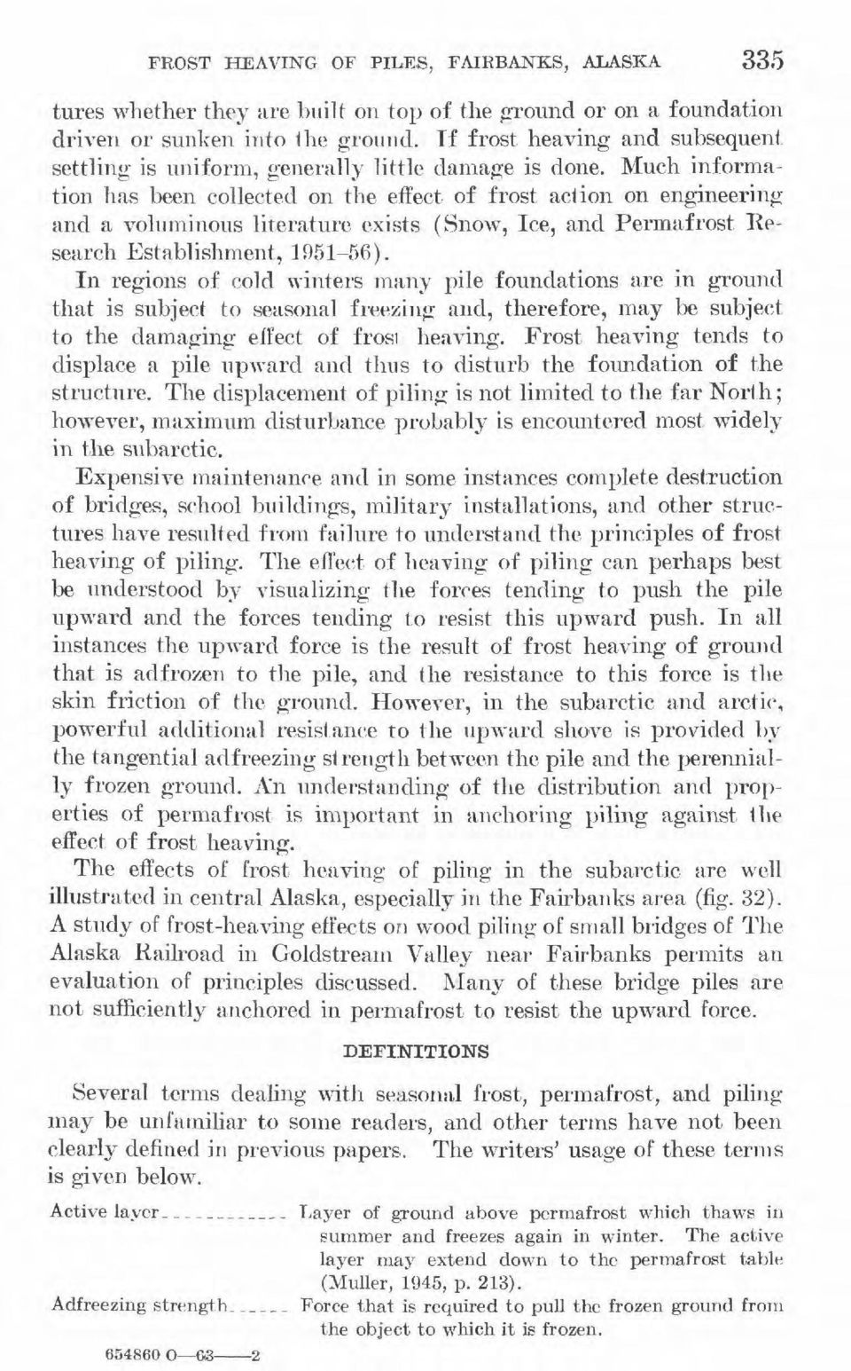 Much information has been collected on the effect of frost action on engineering and a voluminous literature exists (Snow, Ice, and Permafrost Research Establishment, 1951-56).