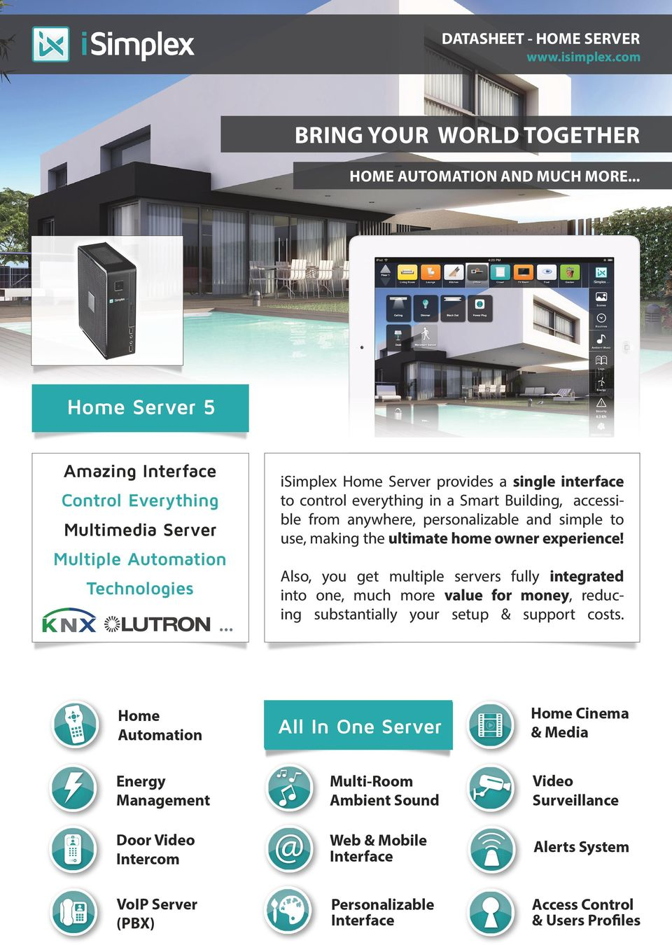 .. Home Server provides a single interface to control everything in a Smart Building, accessible from anywhere, personalizable and