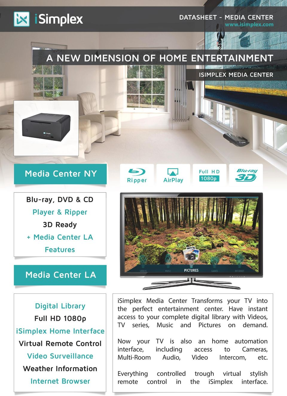 Transforms your TV into the perfect entertainment center. Have instant access to your complete digital library with Videos, TV series, Music and Pictures on demand.