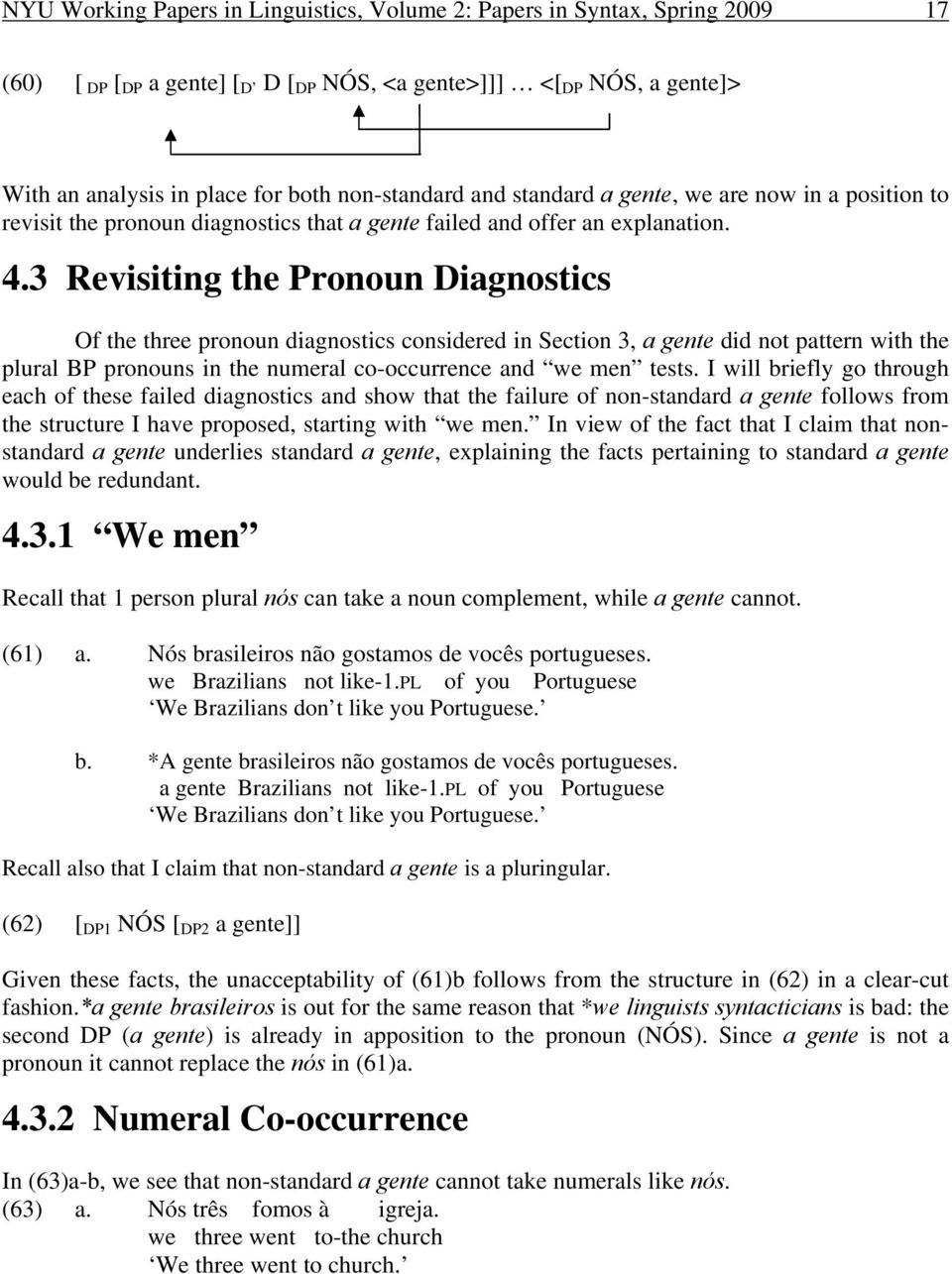 3 Revisiting the Pronoun Diagnostics Of the three pronoun diagnostics considered in Section 3, a gente did not pattern with the plural BP pronouns in the numeral co-occurrence and we men tests.