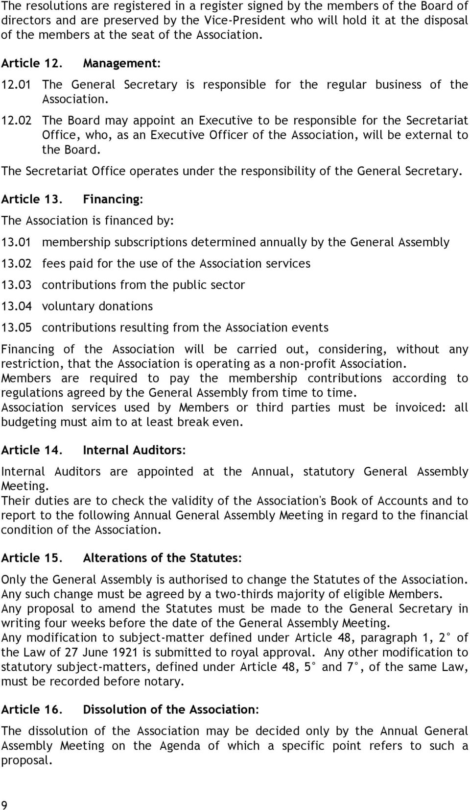 The Secretariat Office operates under the responsibility of the General Secretary. Article 13. Financing: The Association is financed by: 13.