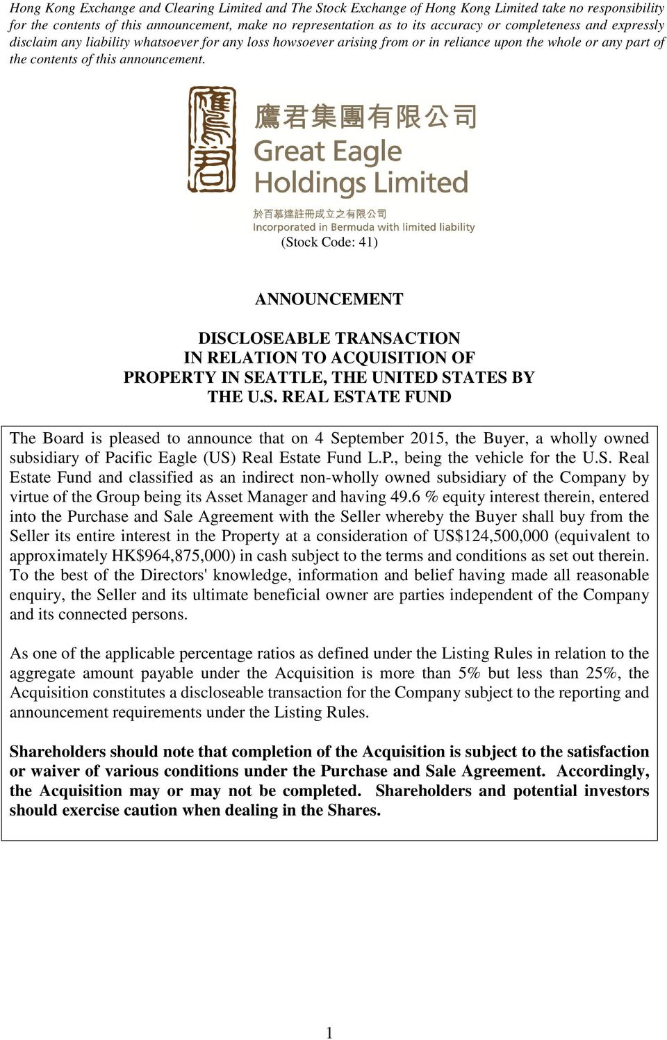 (Stock Code: 41) ANNOUNCEMENT DISCLOSEABLE TRANSACTION IN RELATION TO ACQUISITION OF PROPERTY IN SEATTLE, THE UNITED STATES BY THE U.S. REAL ESTATE FUND The Board is pleased to announce that on 4 September 2015, the Buyer, a wholly owned subsidiary of Pacific Eagle (US) Real Estate Fund L.