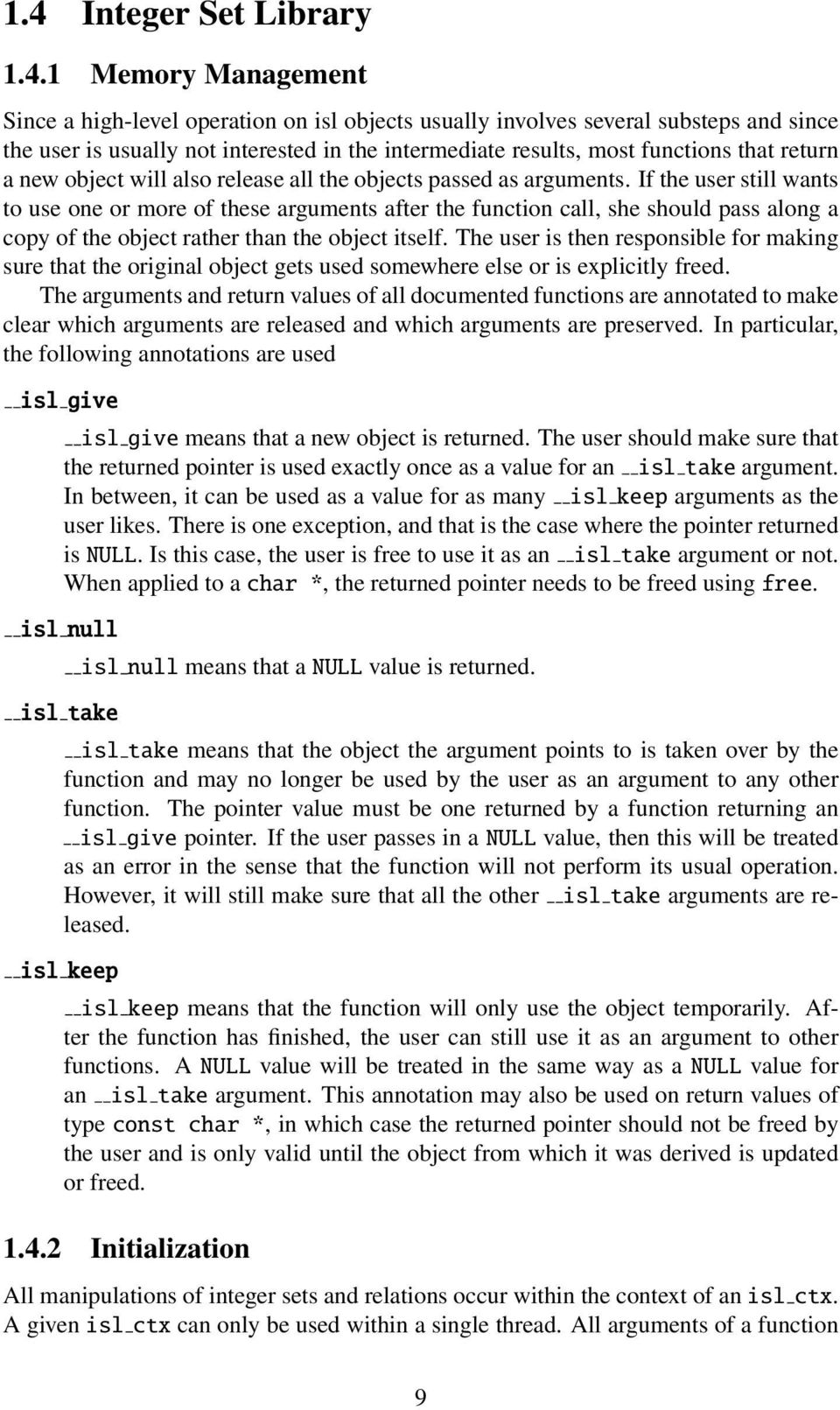 If the user still wants to use one or more of these arguments after the function call, she should pass along a copy of the object rather than the object itself.