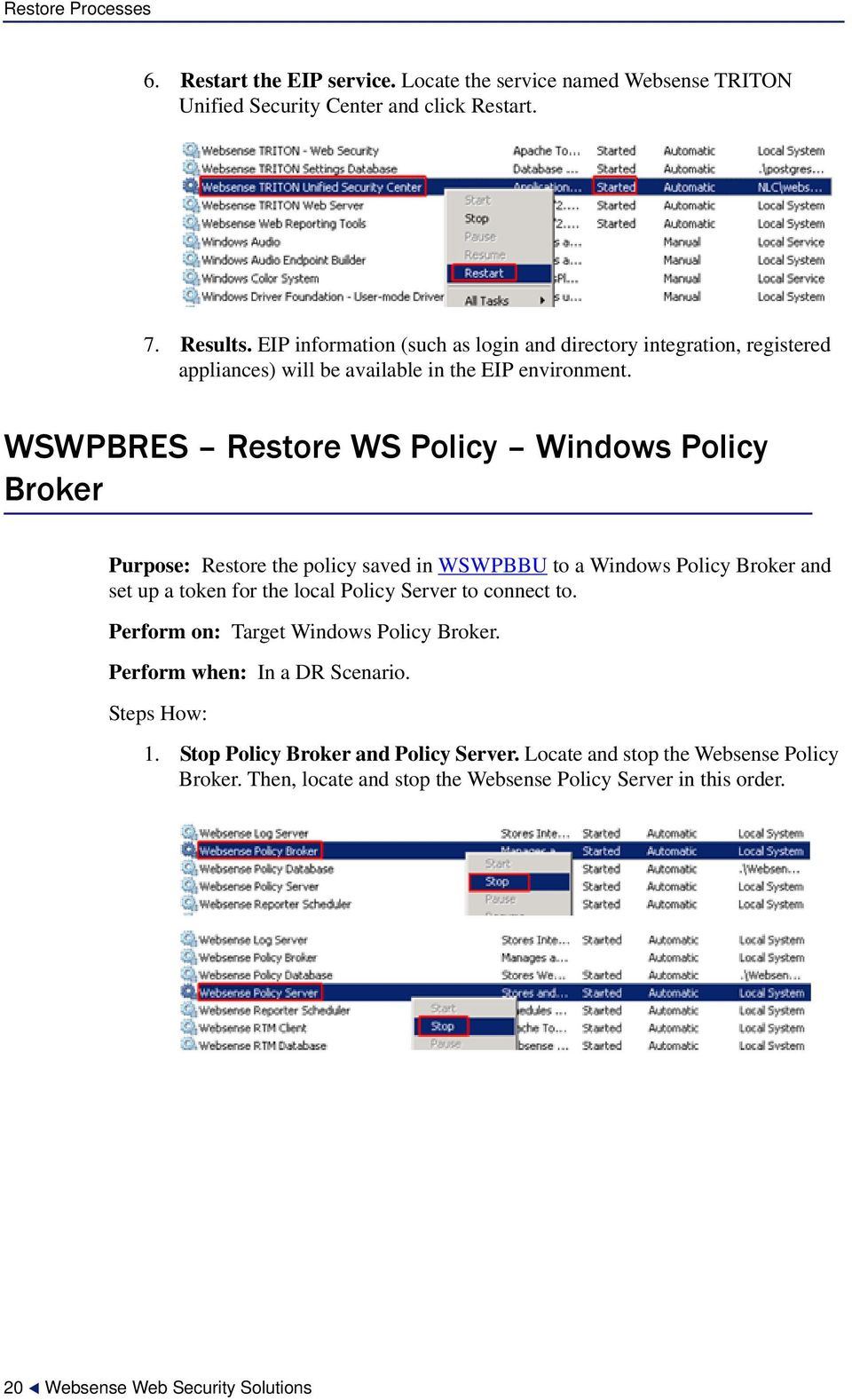 WSWPBRES Restore WS Policy Windows Policy Broker Purpose: Restore the policy saved in WSWPBBU to a Windows Policy Broker and set up a token for the local Policy Server to