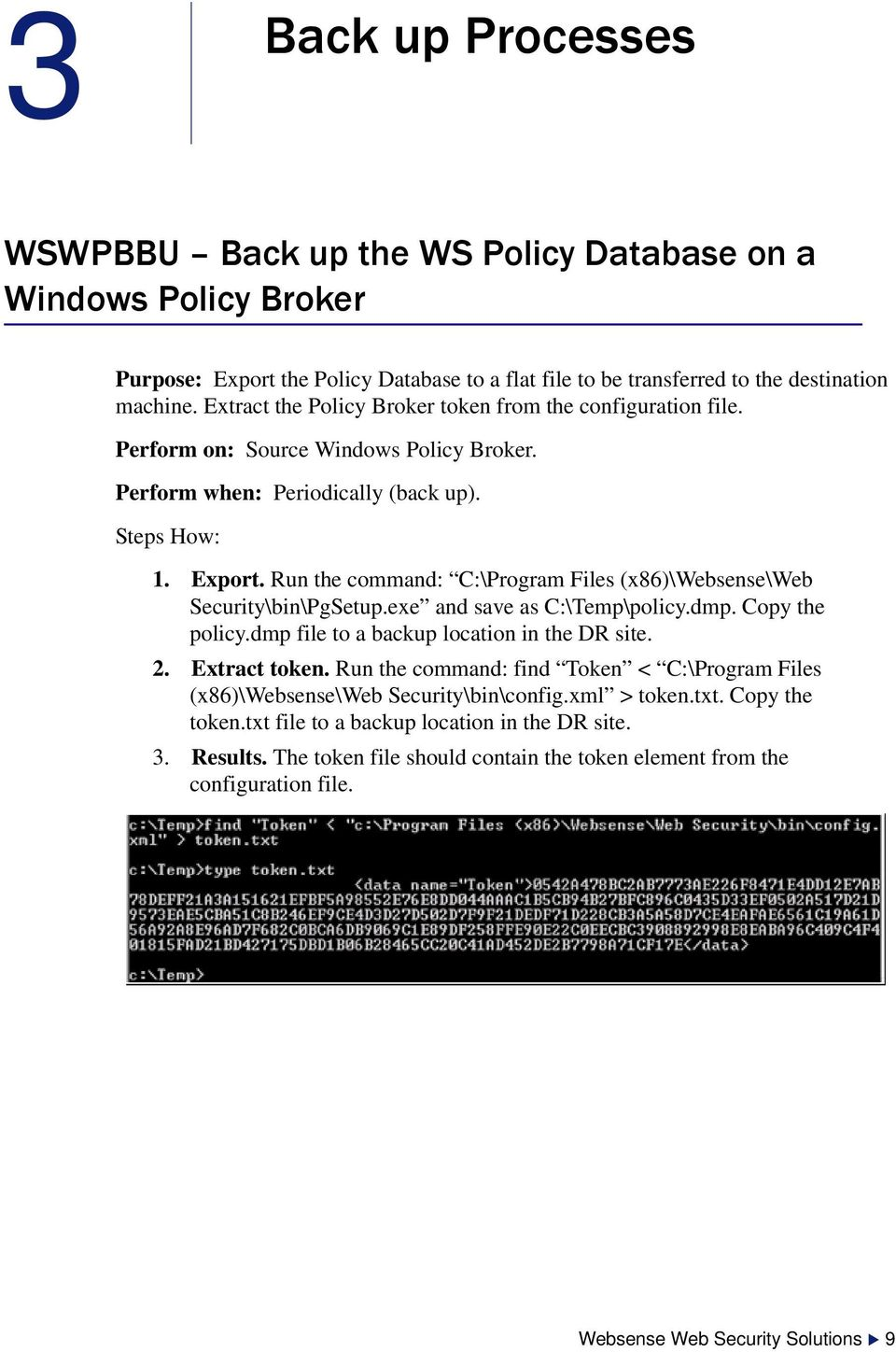 Run the command: C:\Program Files (x86)\websense\web Security\bin\PgSetup.exe and save as C:\Temp\policy.dmp. Copy the policy.dmp file to a backup location in the DR site. 2. Extract token.