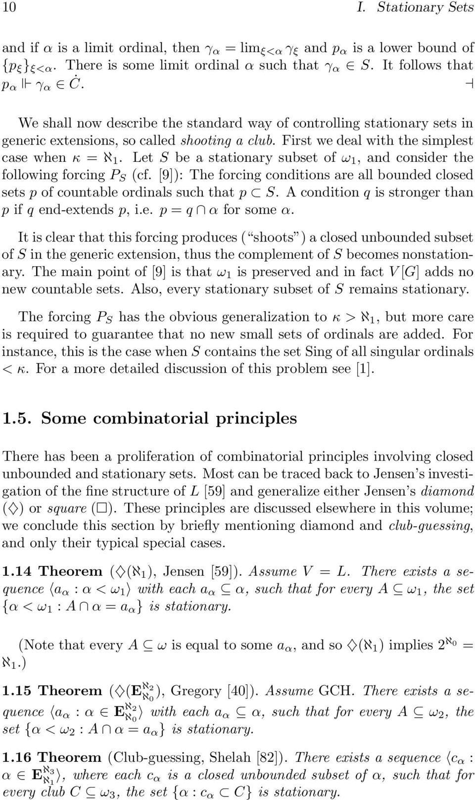 Let S be a stationary subset of ω 1, and consider the following forcing P S (cf. [9]): The forcing conditions are all bounded closed sets p of countable ordinals such that p S.