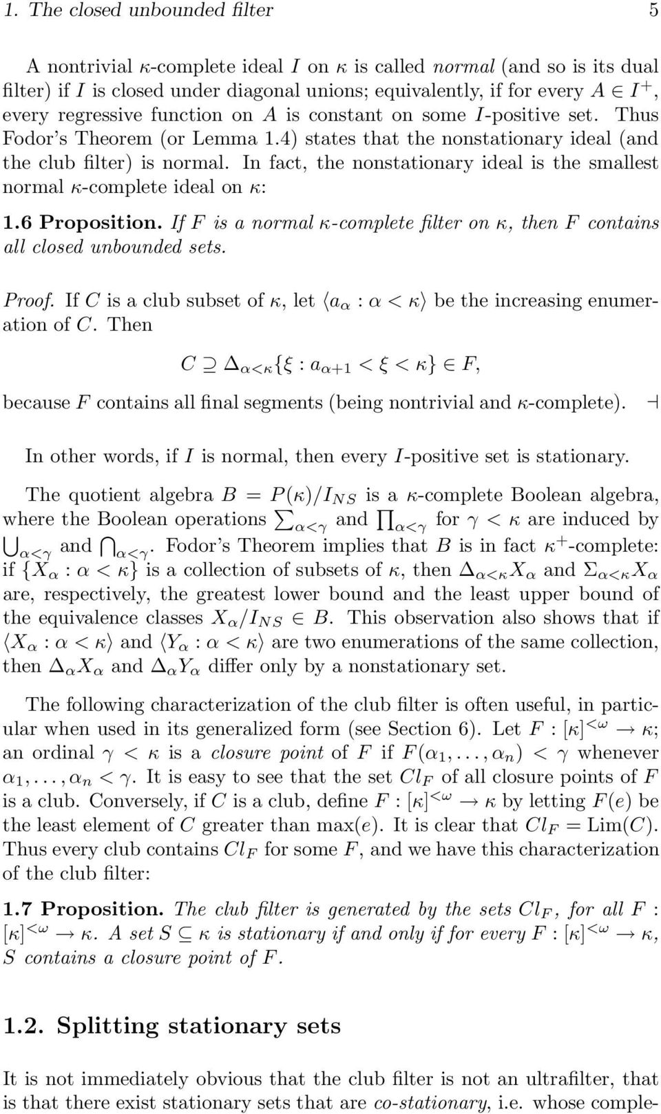 In fact, the nonstationary ideal is the smallest normal κ-complete ideal on κ: 1.6 Proposition. If F is a normal κ-complete filter on κ, thenf contains all closed unbounded sets. Proof.