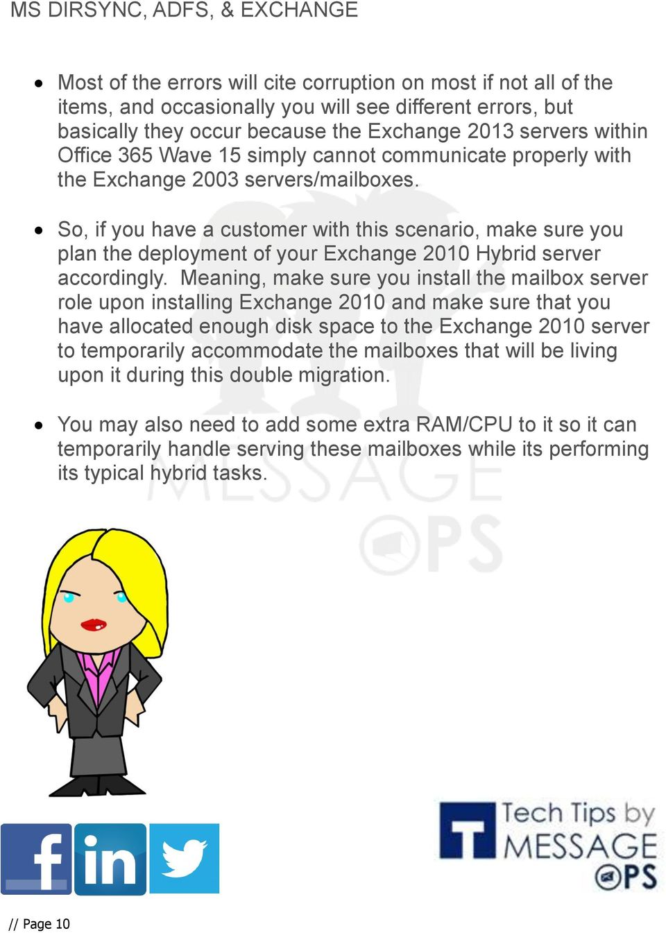 So, if you have a customer with this scenario, make sure you plan the deployment of your Exchange 2010 Hybrid server accordingly.