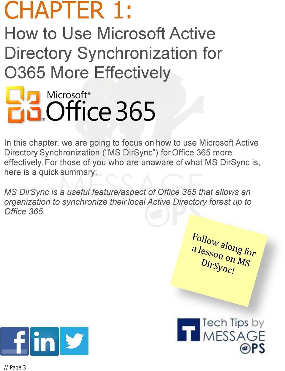 For those of you who are unaware of what MS DirSync is, here is a quick summary: MS DirSync is a useful feature/aspect