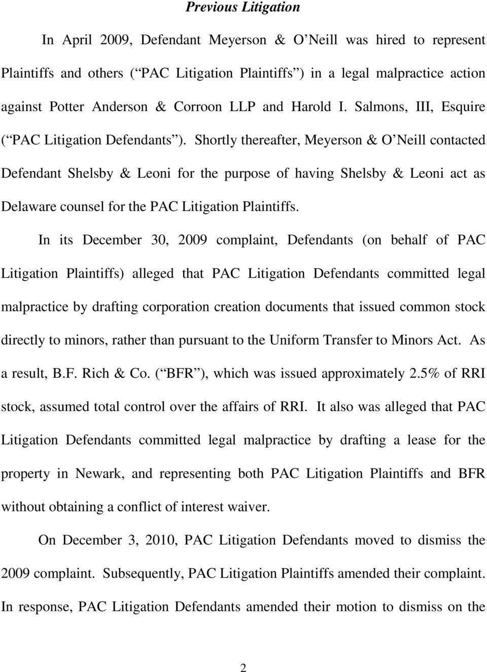 Shortly thereafter, Meyerson & O Neill contacted Defendant Shelsby & Leoni for the purpose of having Shelsby & Leoni act as Delaware counsel for the PAC Litigation Plaintiffs.