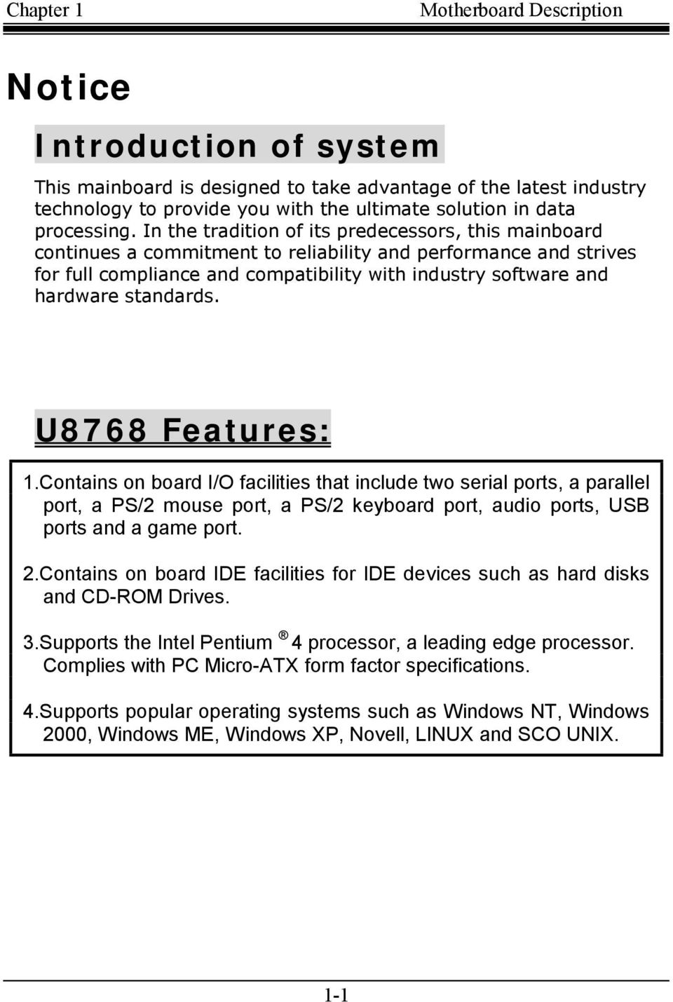 standards. U8768 Features:.Contains on board I/O facilities that include two serial ports, a parallel port, a PS/2 mouse port, a PS/2 keyboard port, audio ports, USB ports and a game port. 2.