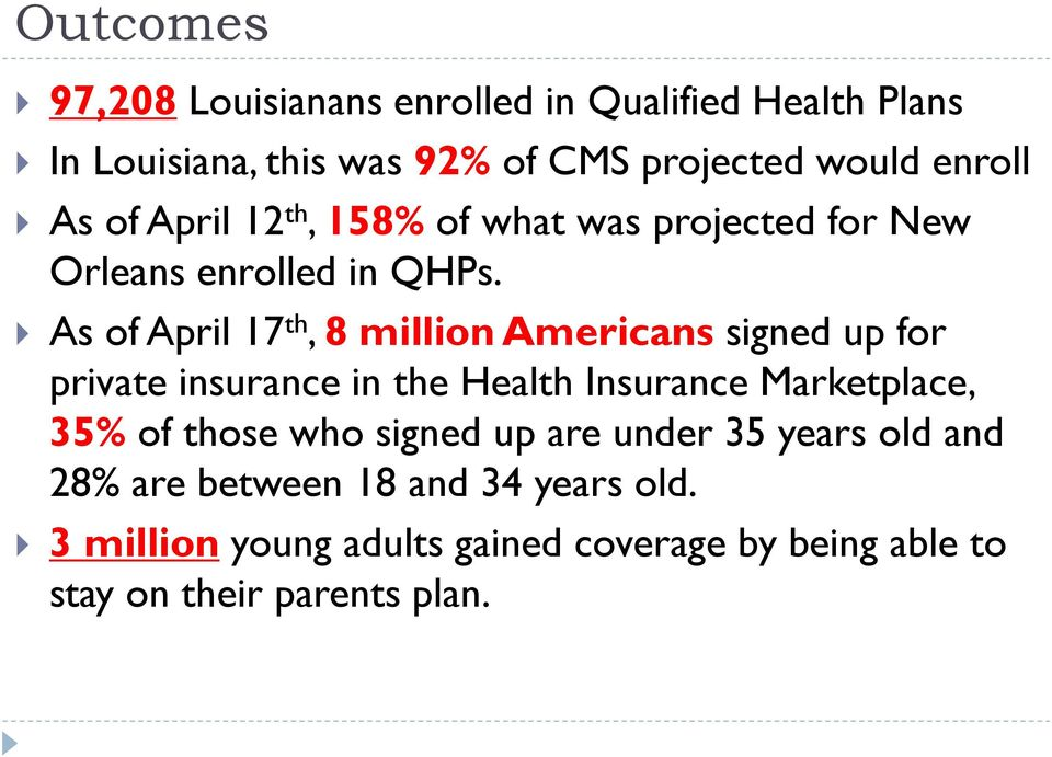 As of April 17 th, 8 million Americans signed up for private insurance in the Health Insurance Marketplace, 35% of those