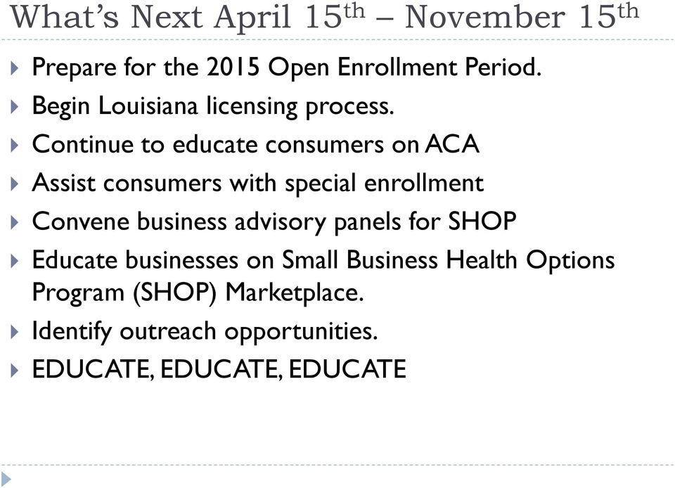 Continue to educate consumers on ACA Assist consumers with special enrollment Convene business