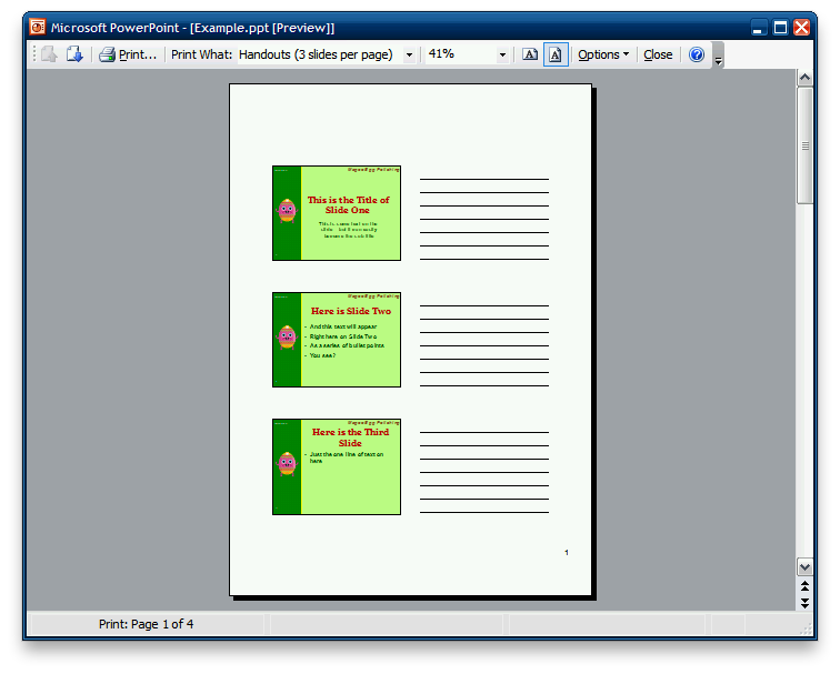 Printing Handouts This lesson will show you how to print a presentation handout Select one of the 'Handouts' from the Print What menu Select the handout that has the number of slides per page