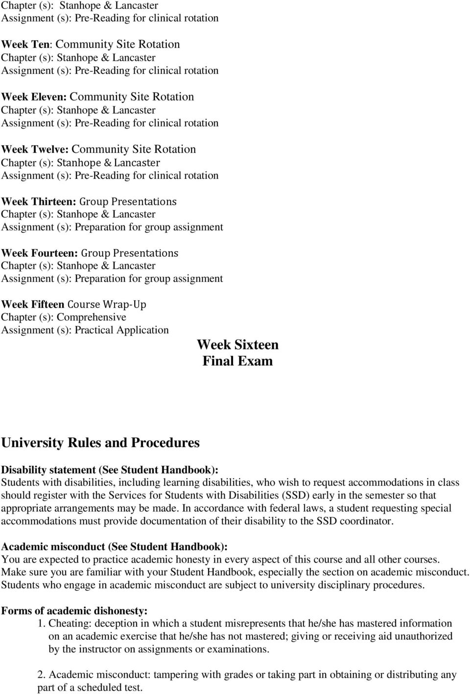 University Rules and Procedures Disability statement (See Student Handbook): Students with disabilities, including learning disabilities, who wish to request accommodations in class should register
