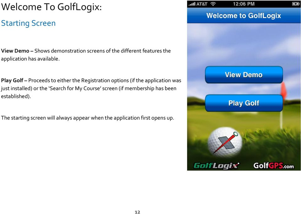 Play Golf Proceeds to either the Registration options (if the application was just installed)