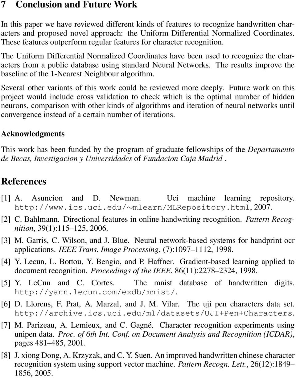 The Uniform Differential Normalized Coordinates have been used to recognize the characters from a public database using standard Neural Networks.