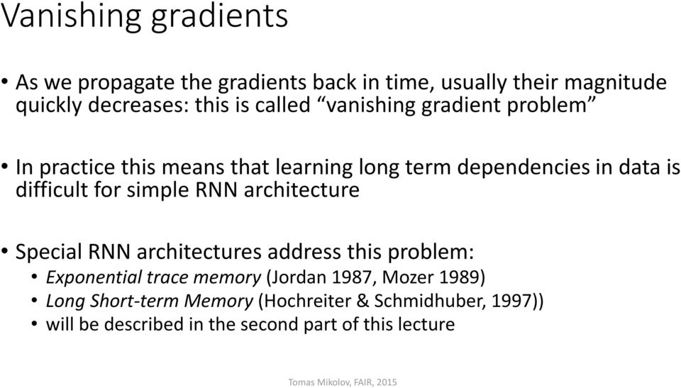 for simple RNN architecture Special RNN architectures address this problem: Exponential trace memory (Jordan 1987,