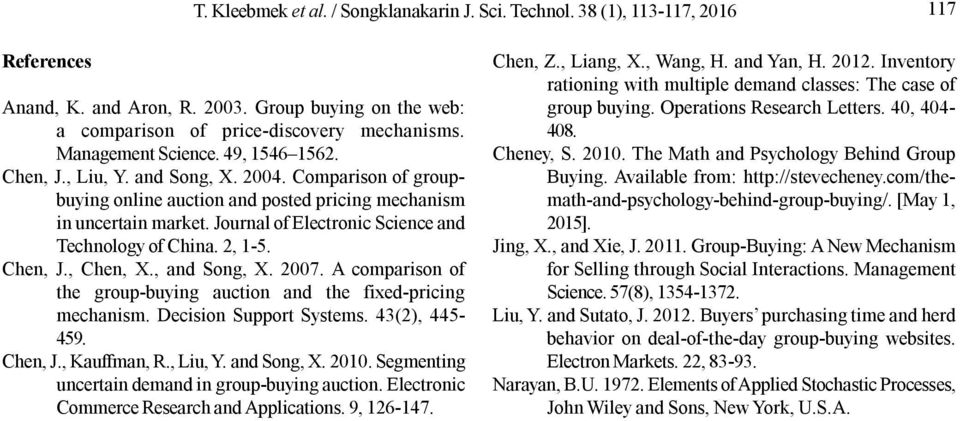 Journal of Electronic Science and Technology of China. 2, 1-5. Chen, J., Chen, X., and Song, X. 2007. A comparison of the group-buying auction and the fixed-pricing mechanism.