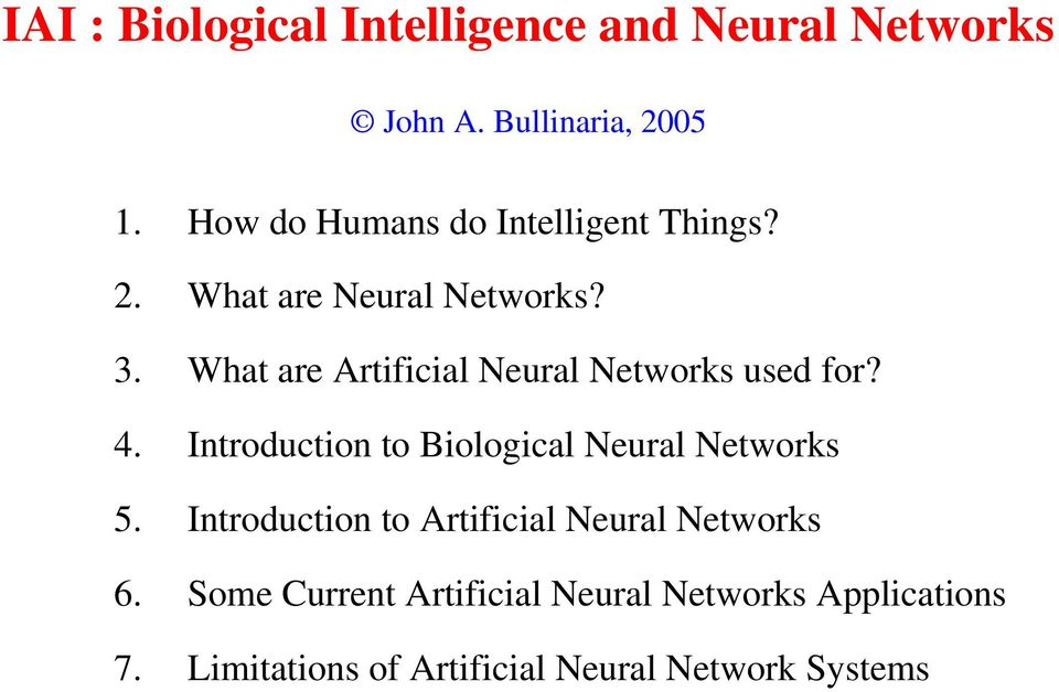 What are Artificial Neural Networks used for? 4. Introduction to Biological Neural Networks 5.