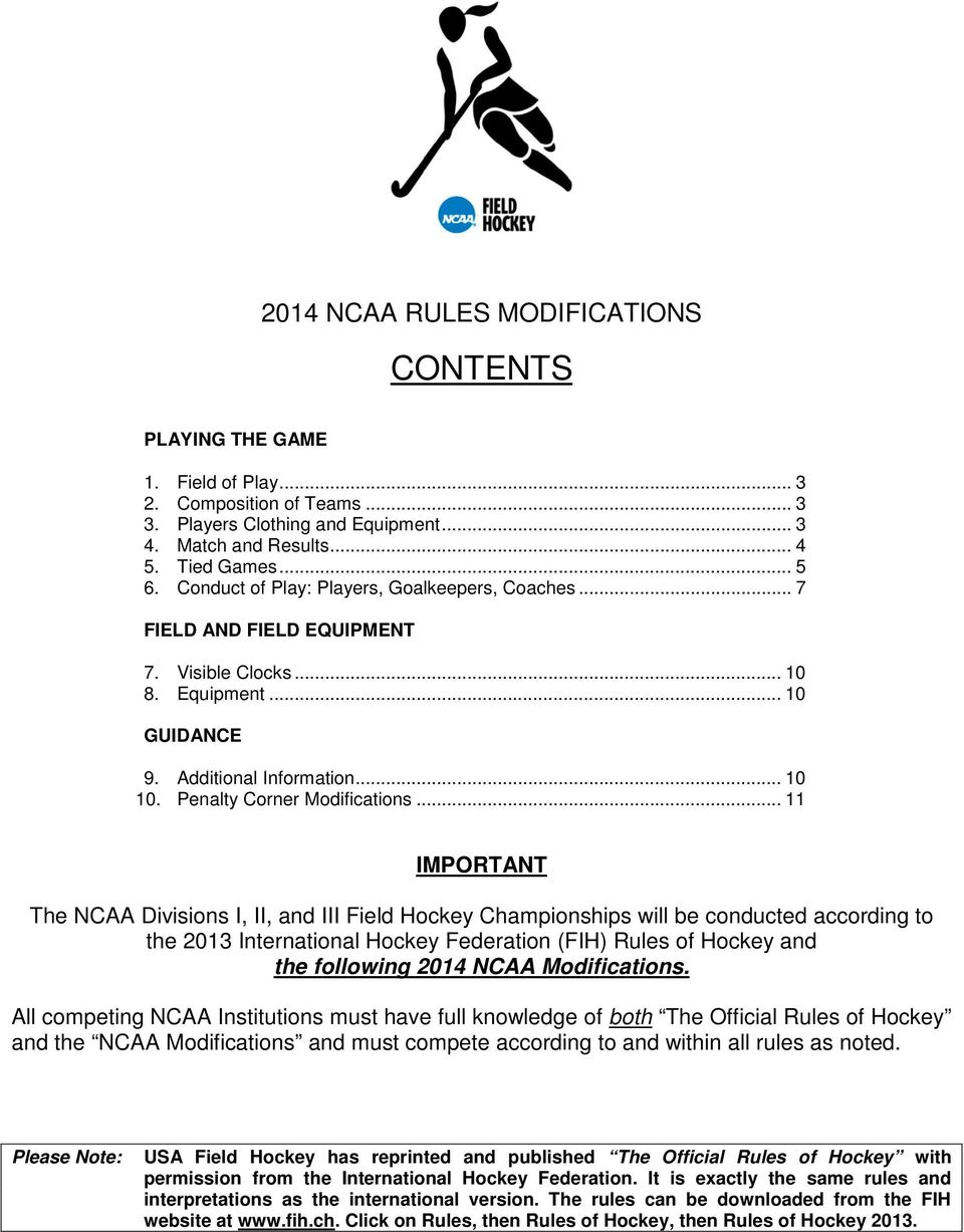 .. 11 IMPORTANT The NCAA Divisions I, II, and III Field Hockey Championships will be conducted according to the 2013 International Hockey Federation (FIH) Rules of Hockey and the following 2014 NCAA