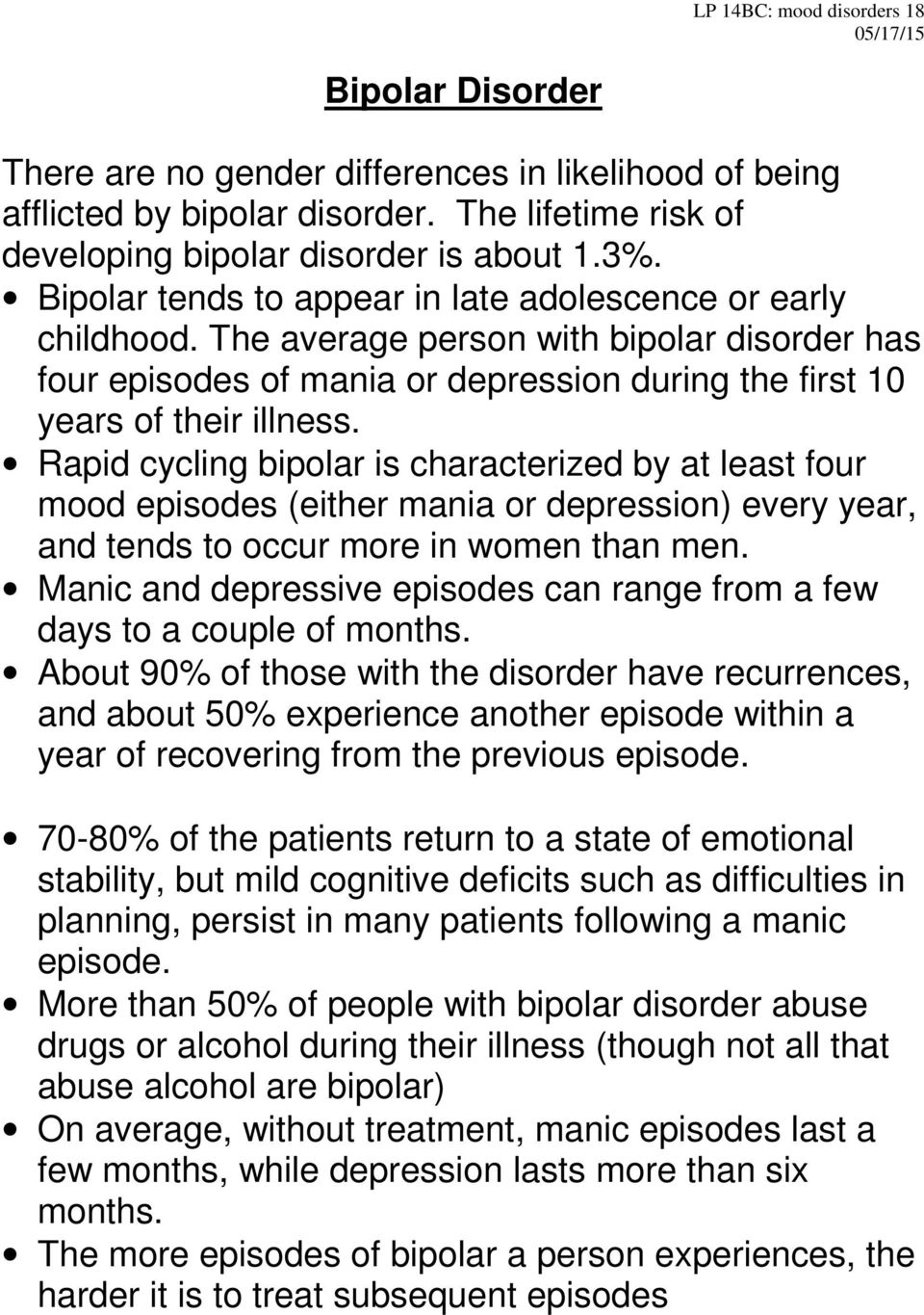 Rapid cycling bipolar is characterized by at least four mood episodes (either mania or depression) every year, and tends to occur more in women than men.