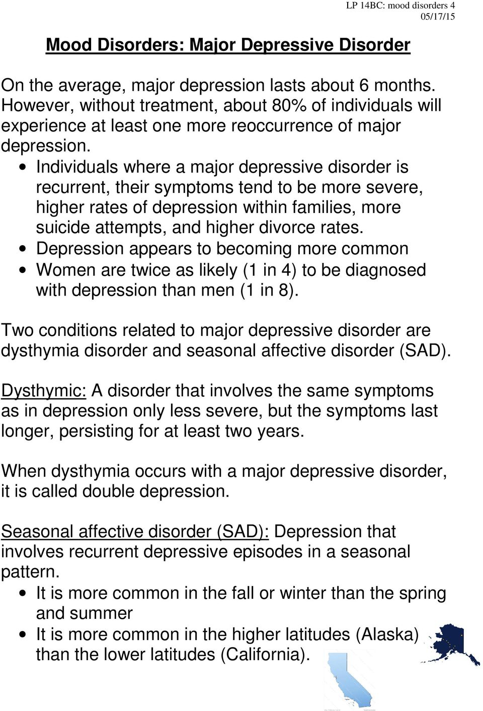 Individuals where a major depressive disorder is recurrent, their symptoms tend to be more severe, higher rates of depression within families, more suicide attempts, and higher divorce rates.