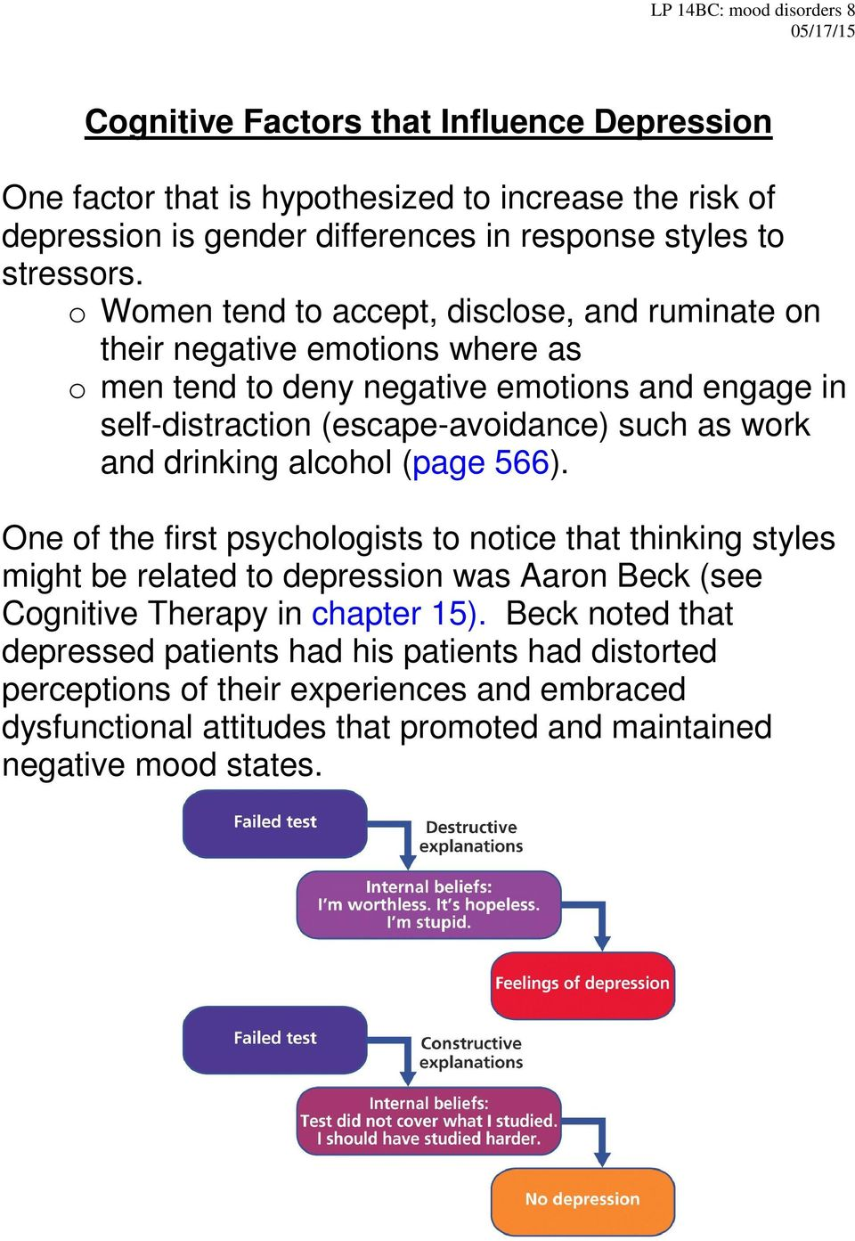 o Women tend to accept, disclose, and ruminate on their negative emotions where as o men tend to deny negative emotions and engage in self-distraction (escape-avoidance) such as work