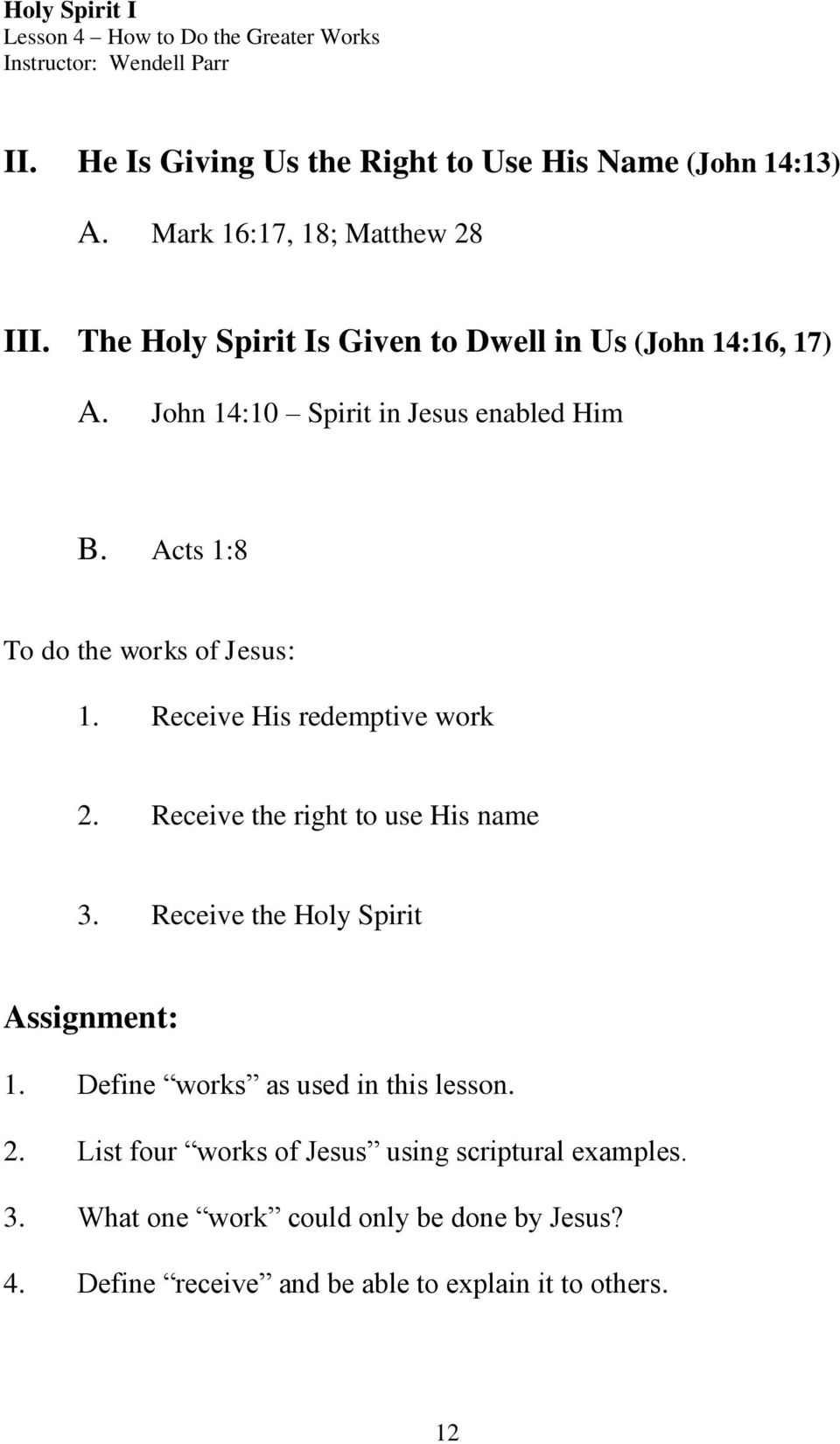 Receive His redemptive work 2. Receive the right to use His name 3. Receive the Holy Spirit Assignment: 1. Define works as used in this lesson.