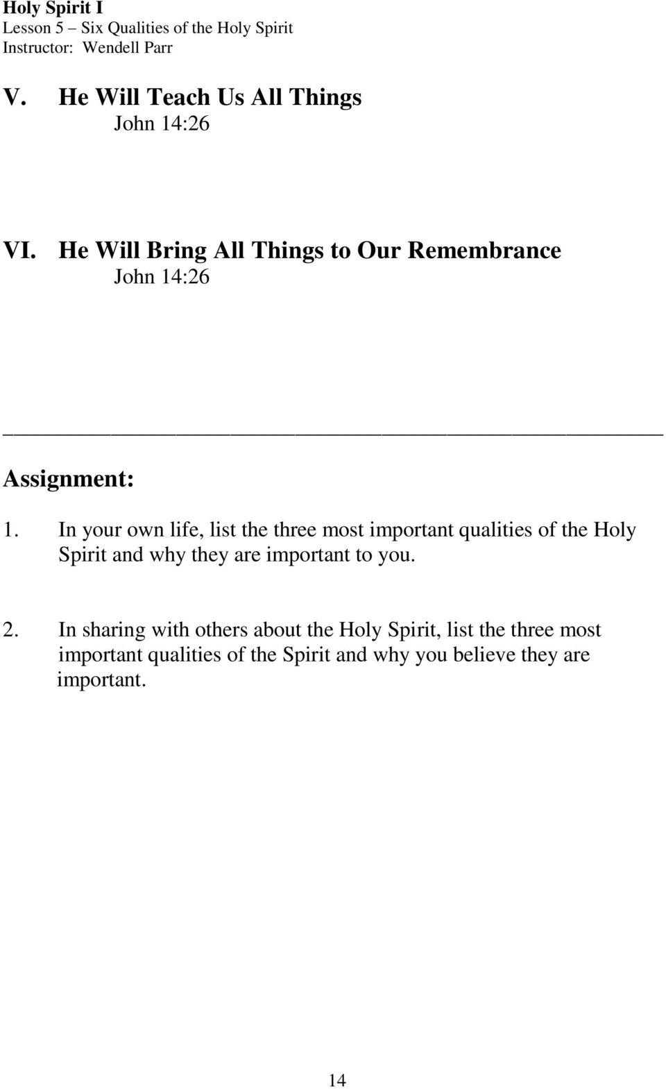 In your own life, list the three most important qualities of the Holy Spirit and why they are important