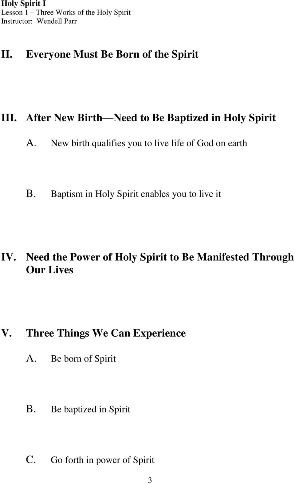 New birth qualifies you to live life of God on earth B. Baptism in Holy Spirit enables you to live it IV.