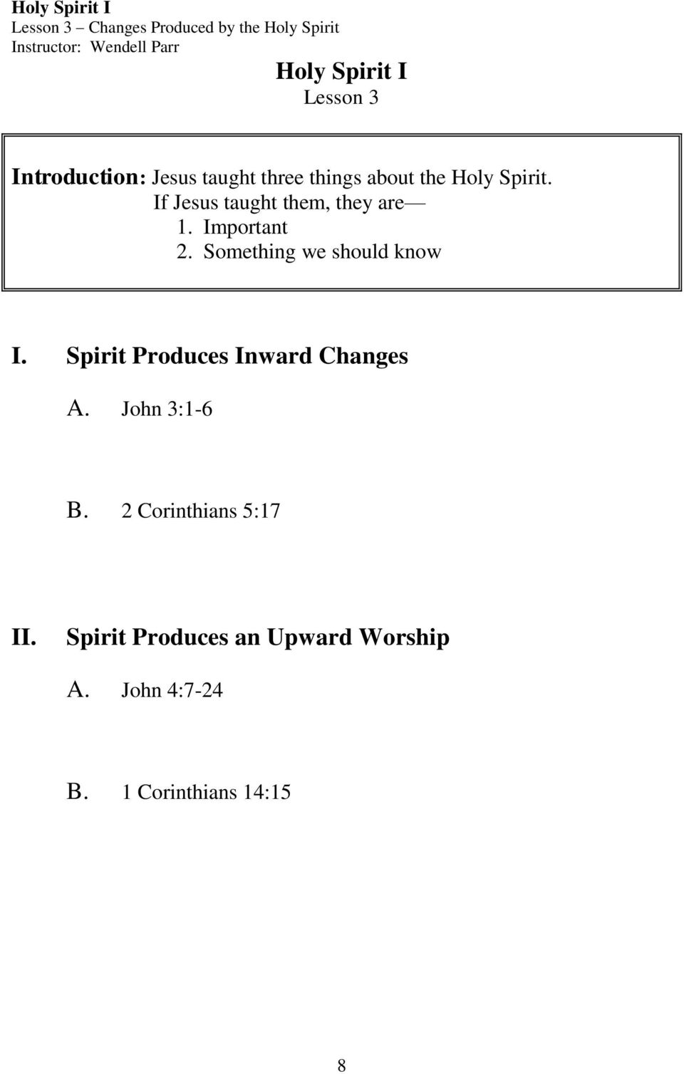 Important 2. Something we should know I. Spirit Produces Inward Changes A. John 3:1-6 B.