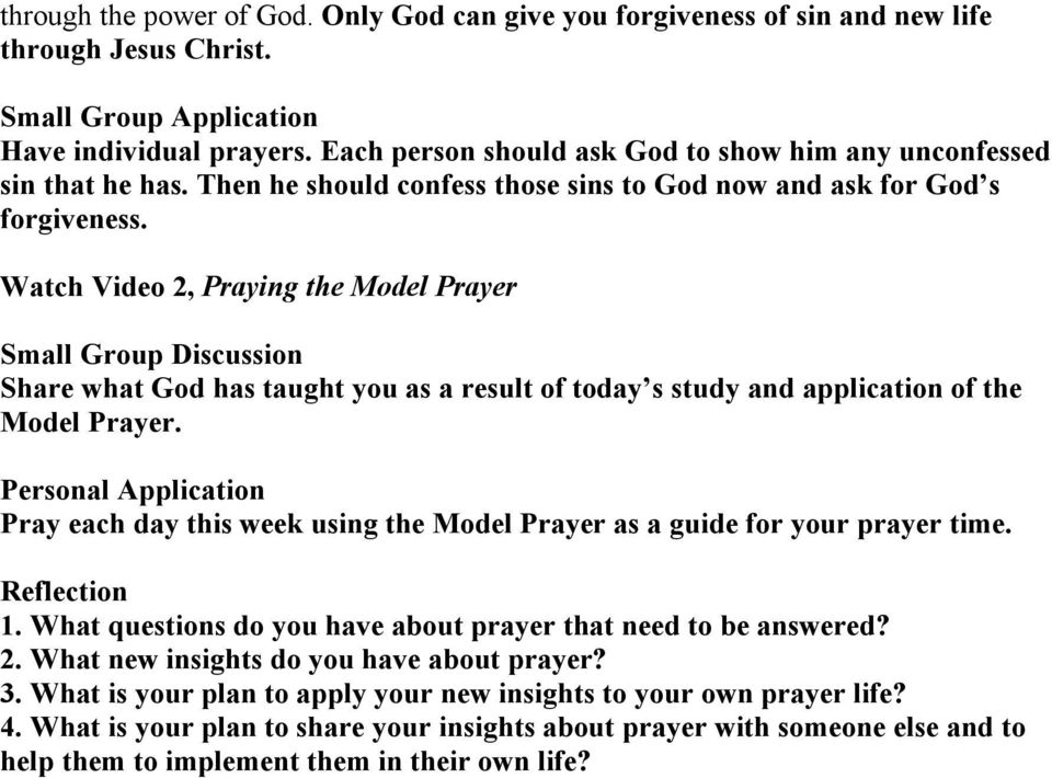 Watch Video 2, Praying the Model Prayer Share what God has taught you as a result of today s study and application of the Model Prayer.