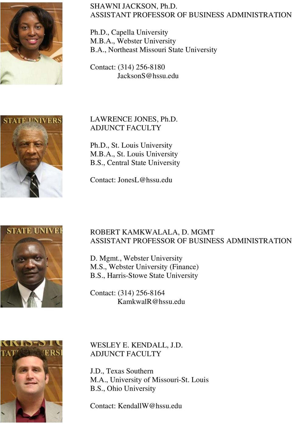 MGMT ASSISTANT PROFESSOR OF BUSINESS ADMINISTRATION D. Mgmt., Webster University M.S., Webster University (Finance) B.S., Harris-Stowe State University Contact: (314) 256-8164 KamkwalR@hssu.