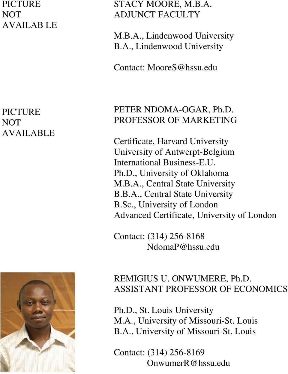 B.A., Central State University B.Sc., University of London Advanced Certificate, University of London Contact: (314) 256-8168 NdomaP@hssu.edu REMIGIUS U. ONWUMERE, Ph.